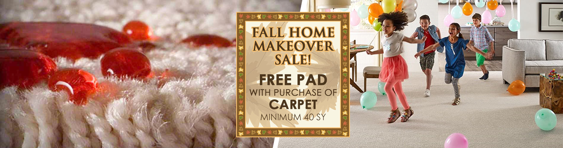 Fall Home Makeover Sale! Free Pad with Purchase of Carpet - Minimum 40 SY at  Murley's Floor Covering LLC!